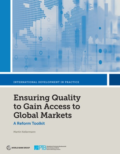 Ensuring Quality to Gain Access to Global Markets : A Reform Toolkit (the World Bank)